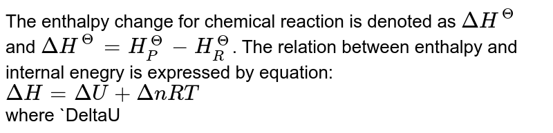 """The enthalpy change for chemical reaction is denoted as `DeltaH^(Theta)` and `DeltaH^(Theta) = H_(P)^(Theta) - H_(R)^(Theta)`. The relation between enthalpy and internal enegry is expressed by equation: <br> `DeltaH = DeltaU +DeltanRT` <br> where `DeltaU =` change in internal enegry `Deltan =` change in number of moles, `R =` gas constant.  <br> For the change, `C_(""""diamond"""") rarr C_(""""graphite""""), DeltaH =- 1.89 kJ`, if `6g` of diamond and `6g` of graphite are seperately burnt to yield `CO_(2)` the heat liberated in first case is"""