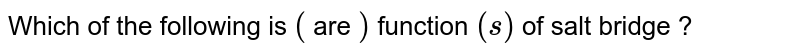 Which of the following is `(` are `)` function `(s)` of salt bridge ?