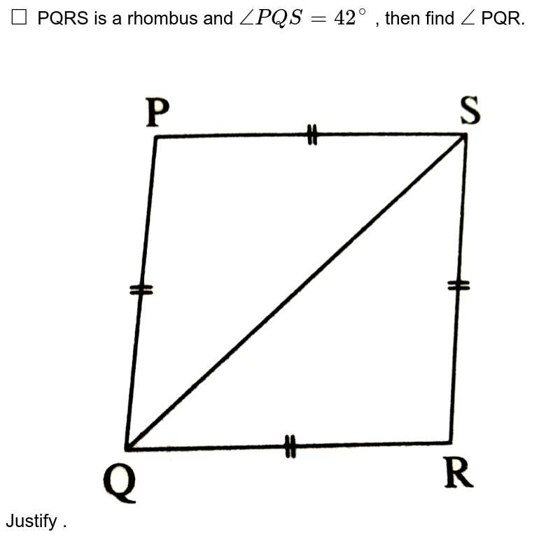 """`square` PQRS is a rhombus and `anglePQS=42^@` , then find `angle` PQR.  Justify . <img src=""""https://d10lpgp6xz60nq.cloudfront.net/physics_images/NVT_MAT_DIG_X_P2_PQB_E04_002_Q01.png"""" width=""""80%"""">"""