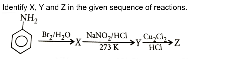 """Identify X, Y and Z in the given sequence of reactions. <br> <img src=""""https://d10lpgp6xz60nq.cloudfront.net/physics_images/NCERT_OBJ_FING_CHE_XII_C13_E01_088_Q01.png"""" width=""""80%"""">"""