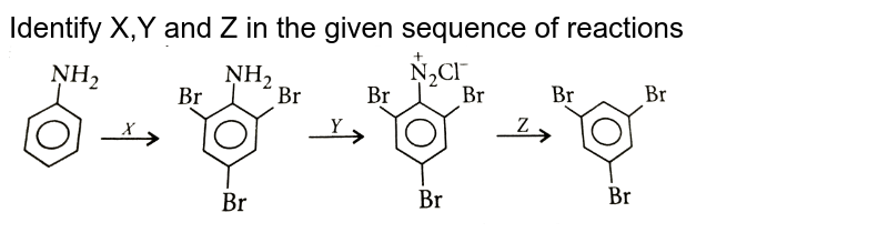 """Identify X,Y and Z in the given sequence of reactions <br> <img src=""""https://d10lpgp6xz60nq.cloudfront.net/physics_images/NCERT_OBJ_FING_CHE_XII_C13_E01_093_Q01.png"""" width=""""80%"""">"""