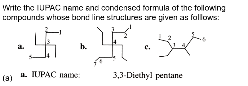 """Write the IUPAC name and condensed formula of the following compounds whose bond line structures are given as folllows: <br> (a) <img src=""""https://d10lpgp6xz60nq.cloudfront.net/physics_images/KSV_ORG_P1_C06_S01_002_Q01.png"""" width=""""80%"""">"""