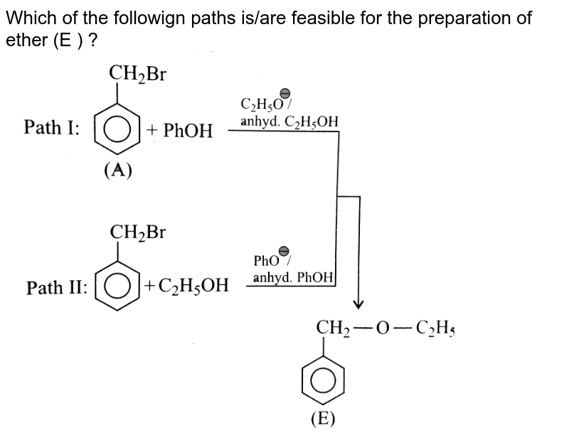 """Which of the followign paths is/are feasible for the preparation of ether (E ) ? <br> <img src=""""https://d10lpgp6xz60nq.cloudfront.net/physics_images/KSV_CHM_ORG_P2_C12_E01_140_Q01.png"""" width=""""80%"""">"""