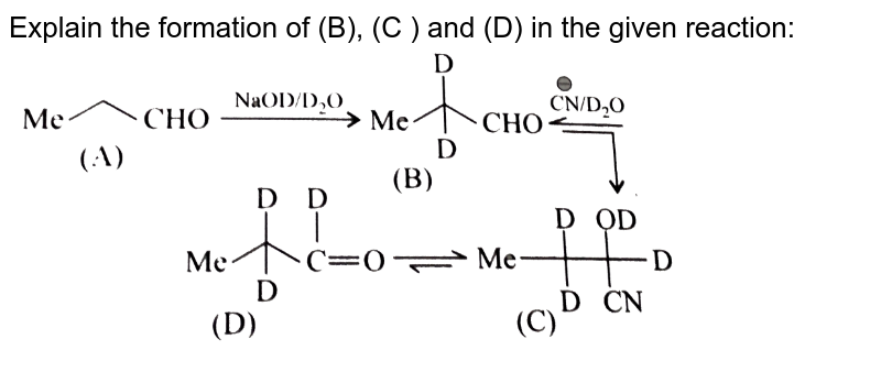 """Explain the formation of (B), (C ) and (D) in the given reaction: <br> <img src=""""https://d10lpgp6xz60nq.cloudfront.net/physics_images/KSV_CHM_ORG_P2_C13_S01_036_Q01.png"""" width=""""80%"""">"""