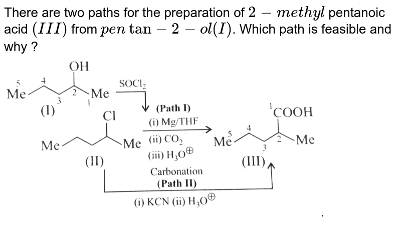 """There are two paths for the preparation of `2-methyl` pentanoic acid `(III)` from `pentan-2-ol (I)`. Which path is feasible and why ? <br> <img src=""""https://d10lpgp6xz60nq.cloudfront.net/physics_images/KSV_CHM_ORG_P2_C14_S01_029_Q01.png"""" width=""""80%"""">."""