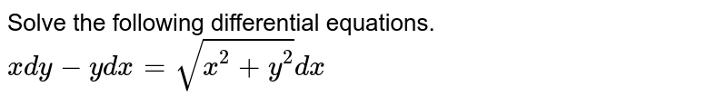 Solve the following differential equations. <br>`x dy-y dx= sqrt(x^(2)+y^(2))dx`