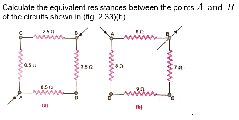 """Calculate the equivalent resistances between the points `A and B` of the circuits shown in (fig. 2.33)(b). <br> <img src=""""https://d10lpgp6xz60nq.cloudfront.net/physics_images/PR_X_V01_C03_E01_036_Q01.png"""" width=""""80%"""">."""