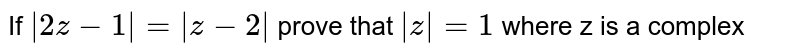If ` 2z-1 = z-2 ` prove that ` z =1` where z is a complex