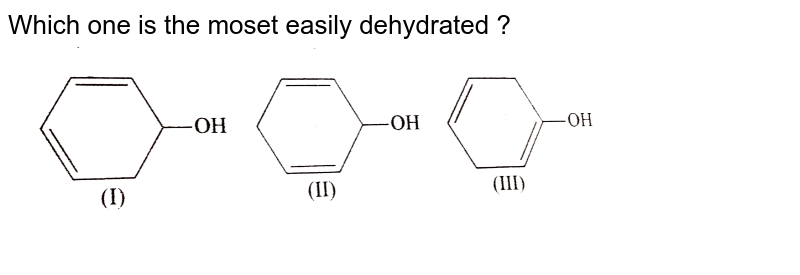 """Which one is the moset easily dehydrated ? <br> <img src=""""https://d10lpgp6xz60nq.cloudfront.net/physics_images/KSV_ORG_P1_C07_E01_266_Q01.png"""" width=""""80%"""">"""