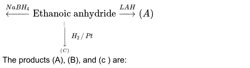 """`overset(NaBH_(4))larrunderset(overset(