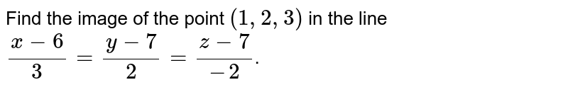 Find the image of the point `(1, 2, 3)` in the line `(x-6)/(3)=(y-7)/(2)=(z-7)/(-2)`.