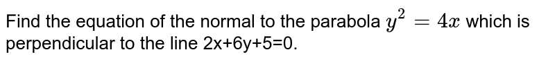 Find the equation of the normal to the parabola `y^2=4x` which is <br> perpendicular to the line 2x+6y+5=0.