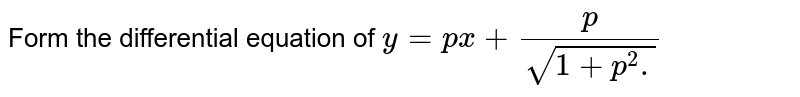 Form the differential equation of  `y=px+(p)/(sqrt(1+p^(2).`