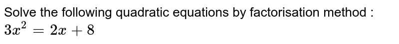 Solve the following quadratic equations by factorisation method :  <br> `3x^(2)=2x+0`