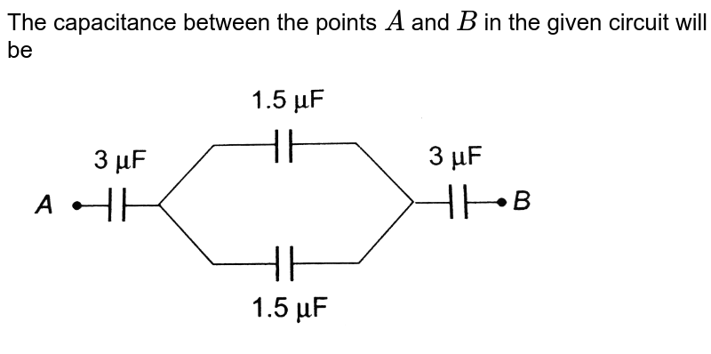 """The capacitance between the points `A` and `B` in the given circuit will be <br> <img src=""""https://d10lpgp6xz60nq.cloudfront.net/physics_images/BMS_OBJ_XII_C02_E01_279_Q01.png"""" width=""""80%"""">"""