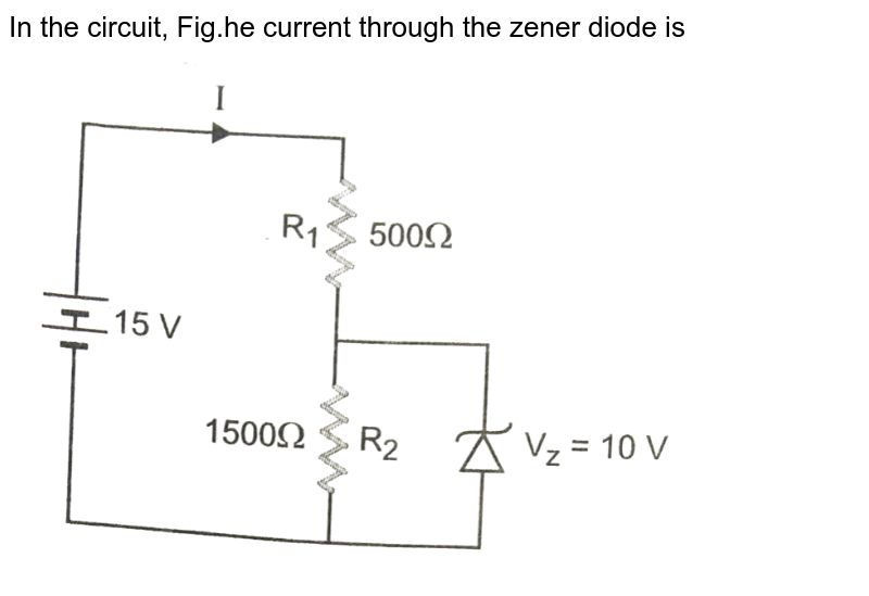"""In the circuit, Fig.he current through the zener diode is <br> <img src=""""https://d10lpgp6xz60nq.cloudfront.net/physics_images/PR_XII_V02_C09_E01_237_Q01.png"""" width=""""80%"""">"""