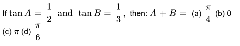 If `tanA=1/2andtanB=1/3,` then: `A+B=`