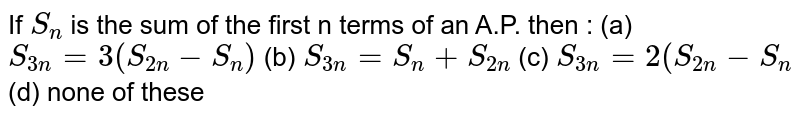 If `S_(n)` is the sum of the first n terms of an A.P. then :