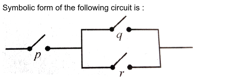 """Symbolic form of the following circuit is : <br> <img src=""""https://d10lpgp6xz60nq.cloudfront.net/physics_images/MRV_MAT_MCQ_XII_C01_E02_008_Q01.png"""" width=""""80%"""">"""