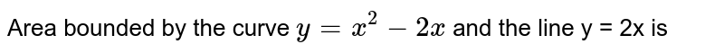 Area bounded by the curve `y=x^(2)-2x`, the X-axis and the line y = 2x is