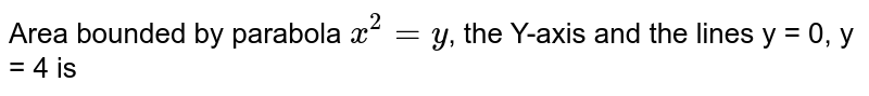 Area bounded by parabola `x^(2)=y`, the Y-axis and the lines y = 0, y = 4 is