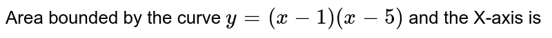 Area bounded by the curve `y=(x-1) (x-5)` and the X-axis is