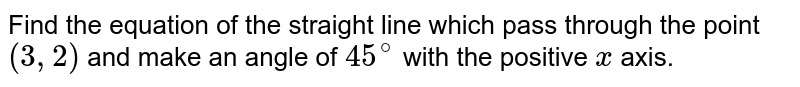The slope of a straight line is 7 Find the slopes of straight lines which are inclined at an angle of `45^(@)`  with this line.