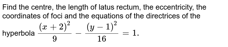 Find the centre, the length of latus rectum, the eccentricity, the coordinates of foci and the equations of the directrices of the hyperbola `((x+2)^(2))/(9) - ((y-1)^(2))/(16) = 1.`