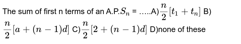 The sum of first n terms of an A.P.`S_n` = …..