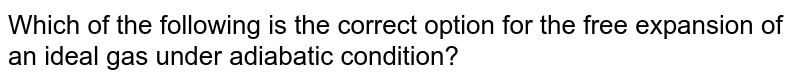 Which of the following is the correct option for the free expansion of an ideal gas under adiabatic condition?