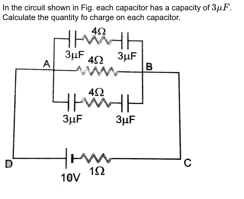 """In the circuit shown in Fig. each capacitor has a capacity of `3 muF`.  Calculate the quantity fo charge on each capacitor. <br> <img src=""""https://d10lpgp6xz60nq.cloudfront.net/physics_images/PR_XII_V01_C01_S01_402_Q01.png"""" width=""""80%"""">"""