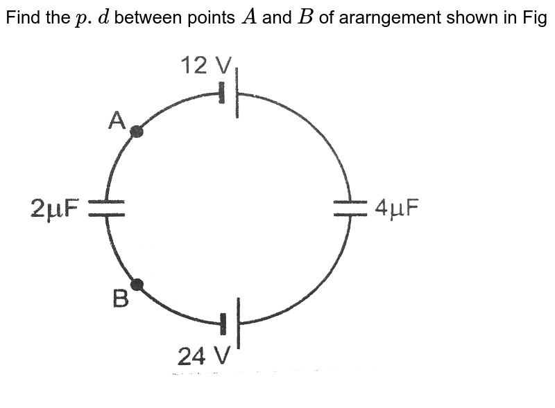 """Find the `p.d` between points `A` and `B` of ararngement shown in Fig <br> <img src=""""https://d10lpgp6xz60nq.cloudfront.net/physics_images/PR_XII_V01_C01_E01_217_Q01.png"""" width=""""80%"""">"""