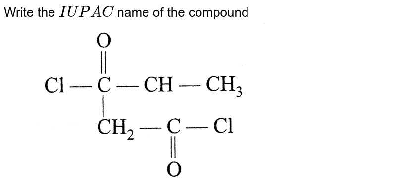 """Write the `IUPAC ` name of the compound <br> <img src=""""https://d10lpgp6xz60nq.cloudfront.net/physics_images/A2Z_CHM_XI_C14_E01_103_Q01.png"""" width=""""80%"""">"""