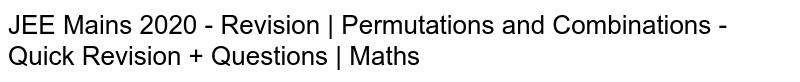 JEE Mains 2020 - Revision   Permutations and Combinations - Quick Revision + Questions   Maths