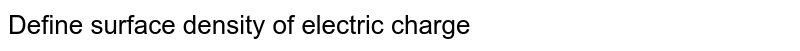 Define surface density of electric charge