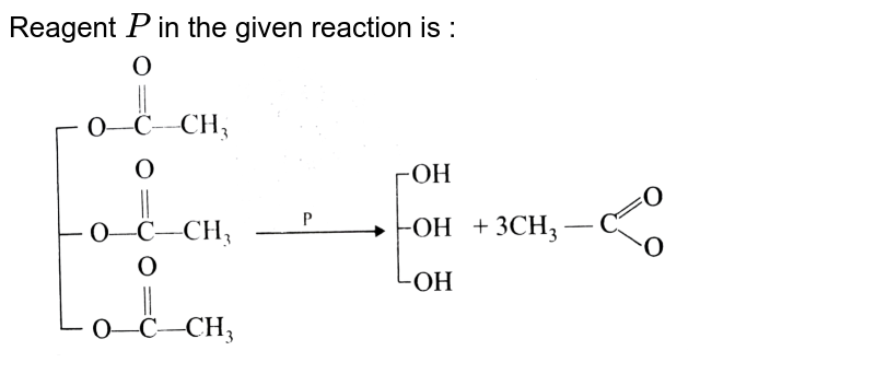 """Reagent `P` in the given reaction is : <br> <img src=""""https://d10lpgp6xz60nq.cloudfront.net/physics_images/A2Z_CHM_XII_C11_E01_002_Q01.png"""" width=""""80%"""">"""