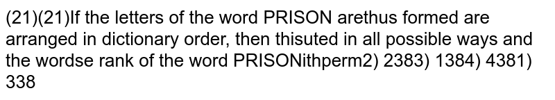 If the letters of the word PRISON are permuted in all possible ways and the words thus formed are arranged in dictionary order, then the rank of the word PRISON is