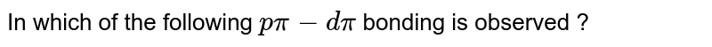 In which of the following `p pi-d pi` bonding  is observed ?