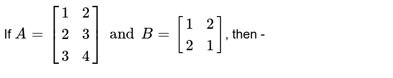 If `A=[(1,2),(2,3),(3,4)] and B=[(1,2),(2,1)]`, then -