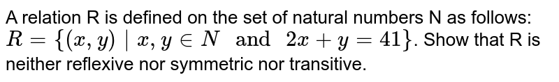 """A relation R is defined on the set of natural numbers N as follows: `R={(x,y)