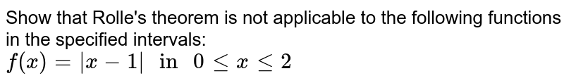 """Show that Rolle's theorem is not applicable to the following functions  in the specified intervals: <br>  `f(x)=