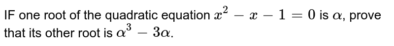 IF one root of the quadratic equation `x^2-x-1=0` is `alpha`, prove that its other root is `alpha^3-3alpha`.