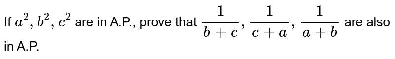If `a^(2), b^(2), c^(2)` are in A.P., prove that `(1)/(b+c), (1)/(c+a), (1)/(a+b)` are also in A.P.