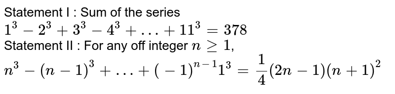 Statement I : Sum of the series <br> `1^(3) - 2^(3) + 3^(3) - 4^(3) +