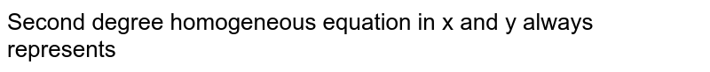 Second degree homogeneous equation in x and y always represents