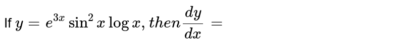 If ` y=e^(3x) sin ^(2) log x ,then (dy)/(dx)=`