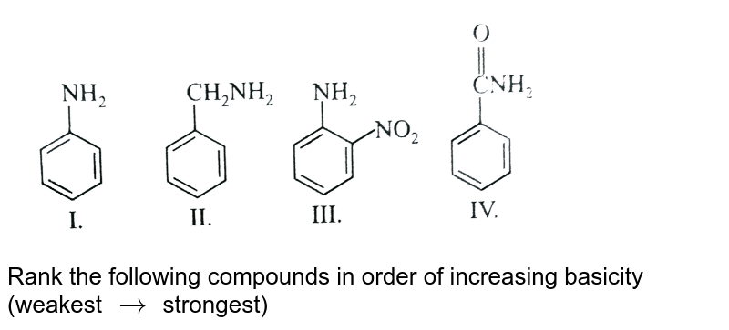 """<img src=""""https://d10lpgp6xz60nq.cloudfront.net/physics_images/A2Z_CHM_XII_C13_E01_106_Q01.png"""" width=""""80%""""> <br> Rank the following compounds in order of increasing basicity (weakest `rarr` strongest)"""