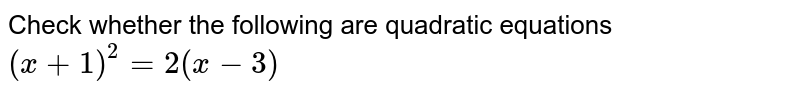 Check whether the following are quadratic equations `(x+1)^2=2(x-3)`