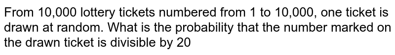 From 10,000 lottery tickets numbered from  1  to 10,000, one ticket is drawn at random.  What is the probability that the number  marked on the drawn ticket is divisible by 20