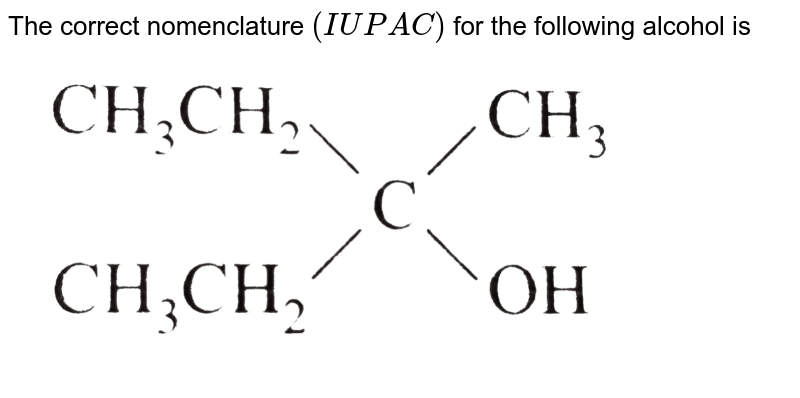 """The correct nomenclature `(IUPAC)` for the following alcohol is <br> <img src=""""https://d10lpgp6xz60nq.cloudfront.net/physics_images/RS_P1_CHM_C12_E01_103_Q01.png"""" width=""""80%"""">"""